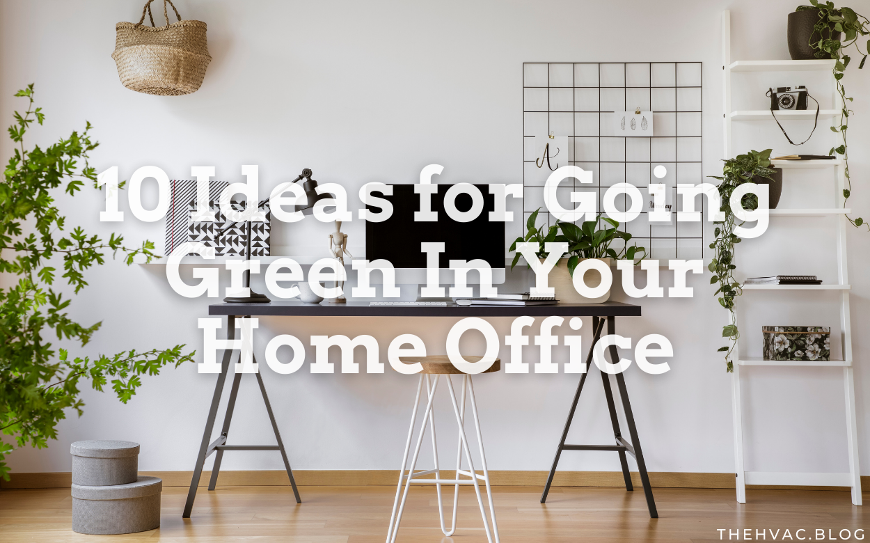 10 Ideas for Going Green In Your Home Office